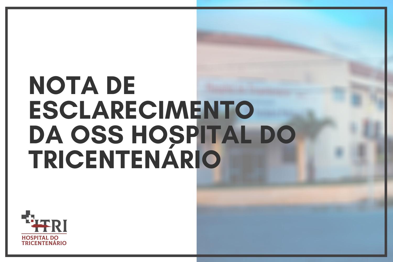 NOTA DE ESCLARECIMENTO da OSS Hospital do Tricentenário